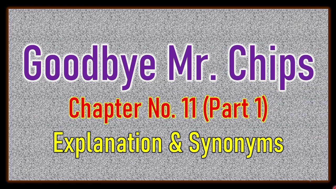 Download 'Good Bye Mr  Chips' Chapter No  11 (Part1) Explanation & Synonyms