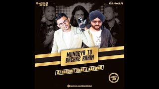 MUNDIAN TU BACHKE RAHI - PUNJABI MC - DJ HARSHIT SHAH & DJ KANWAR REMIX 2017