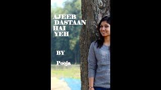 Ajeeb Dastaan Hai Yeh Full song with lyrics by Pooja Das