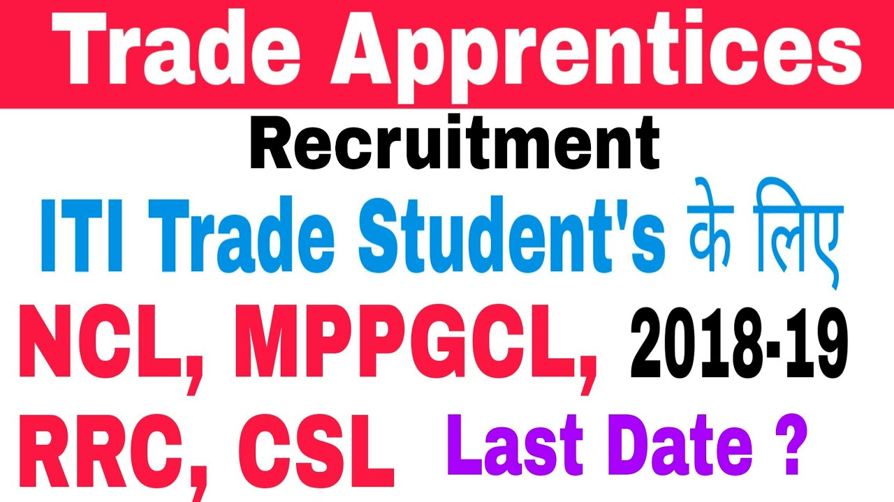 ITI Trade Apprentices Recruitment 2018-19 || NCL, MPPGCL, RRC, CSL