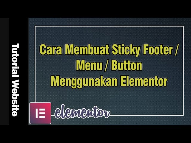 Cara Membuat Sticky Footer/ Menu/ Button Menggunakan Elementor Gratis #60