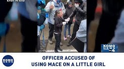 Police officer accused of using mace on a little girl