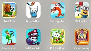 Snail Bob,Happy Glass,Sausage Run,Minion Rush,Bowmasters,Troll Video,Cut Rope 2,Game Frenzy