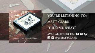 Matt Clark - Hide Me Away (Audio)