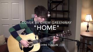 Home - Chris Tomlin (Acoustic Cover by Drew Greenway)