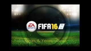 Years & Years - Gold - FIFA 16 Soundtrack