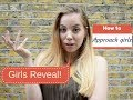 101 HOW TO APPROACH GIRLS: DOS and DON'TS London girls give advice