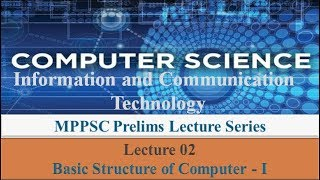 Mission MPPSC - L02 Info. & Comm. Technology lecture on Basic structure of Computers - I