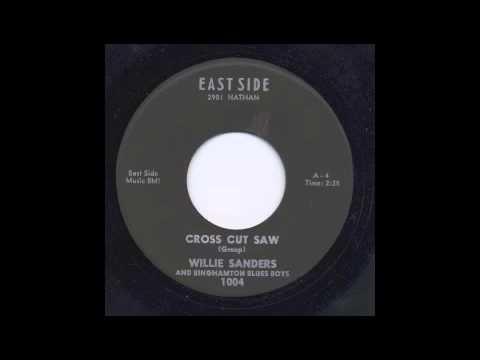WILLIE SANDERS & BINGHAMPTON BLUES BOYS - CROSS CUT SAW - EAST SIDE