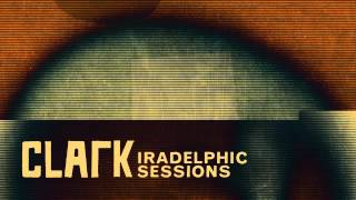 Clark - Iradelphic Sessions 3 - Soft Eruptor (download MP3 in description)