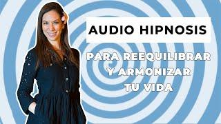 AUDIO HIPNOSIS: PARA REEQUILIBRAR Y ARMONIZAR TU VIDA - SANDRA IOZZELLI HIPNOTERAPIA