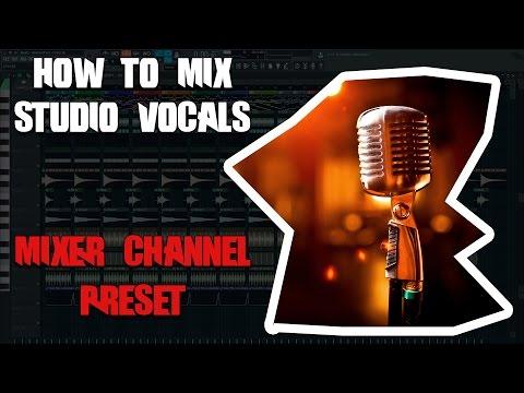 How to mix studio vocals/acapella in FL Studio! [FREE MIXER CHANNEL PRESET]