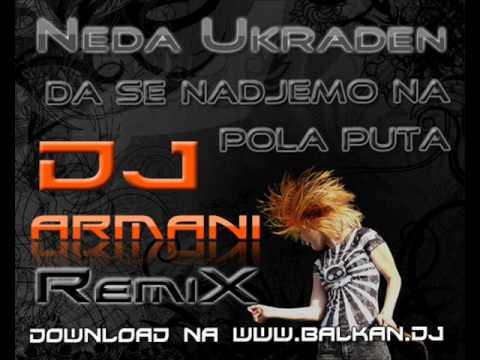 Neda Ukraden - da se nadjemo na pola puta (DJ Arma...
