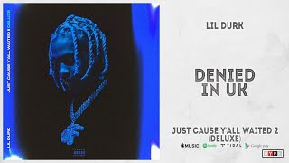 """Lil Durk - """"Denied In UK"""" (Just Cause Y'all Waited 2 Deluxe)"""