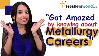 Careers in Metallurgical Engineering – Brief Details,Campus drives,Salary package,Top recruiters