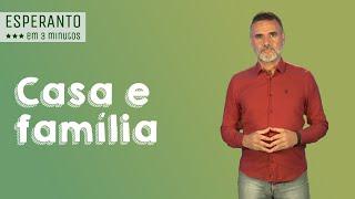 Esperanto em 3 minutos: Casa e Família