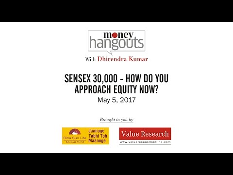 Sensex 30,000 - How do you approach equity now?
