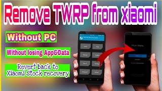 How to Remove TWRP from xiaomi Phone without losing App&Data | without PC |