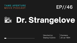 Tame Aperture #46 - Dr. Strangelove