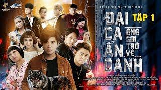 Phim ĐẠI CA ẨN DANH ( Sói Xám Trở Về ) TẬP 1 | Võ Hiệp Dương, Dương Nhất Linh, Su Su, Ph.Thoa Google