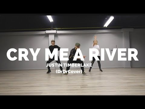 CRY ME A RIVER - JUSTIN TIMBERLAKE DrDr Cover  Choreography Chris Parry