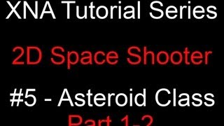 Programming A 2d Space Shooter Tutorial #5 - Xna - Asteroid Class 1-2