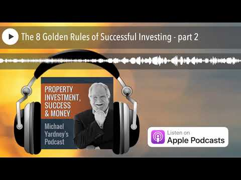 The 8 Golden Rules of Successful Investing - part 2