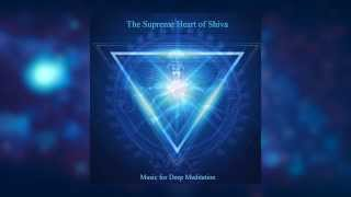 Om Namah Shivaya - The Supreme Heart of Shiva by Music for Deep Meditation