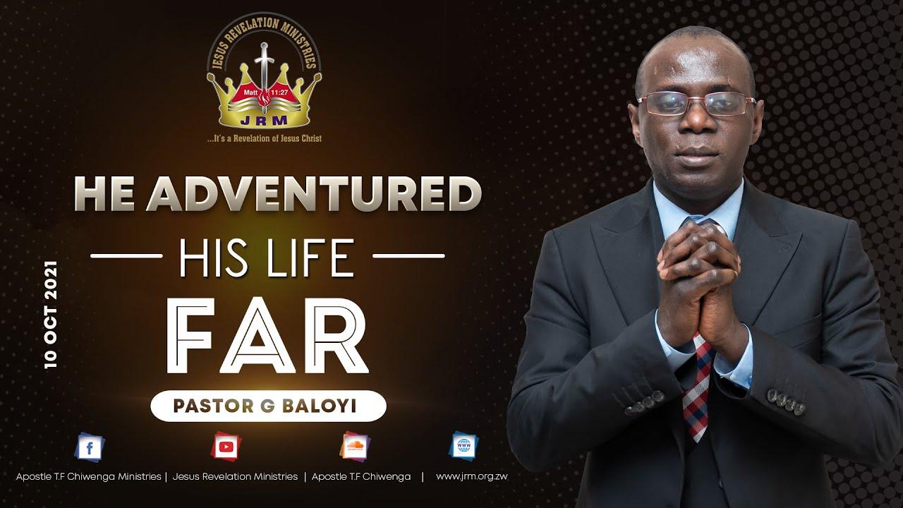Download Sunday Service 10 October 2021 - Pastor .G Baloyi - He Adventured His Life Far.