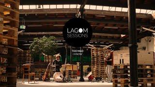 Too Mad - I Know | LAGOM SESSIONS