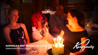 """HAPPY BIRTHDAY"" SUNG BY KARA ZMATIQ AUSTRALIA'S BEST SINGING DRAG STAR"