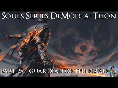Souls Series DeMod-a-Thon: Part 25 - Guardian of the Flame