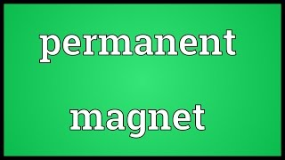 Permanent magnet Meaning