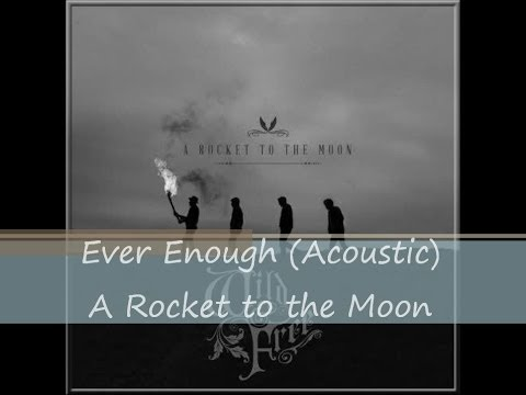 Ever Enough (Acoustic) - A Rocket to the Moon (lyrics)