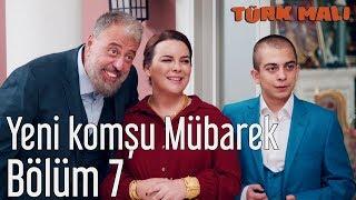 Türk Malı 7. Bölüm - Yeni Komşu Mübarek