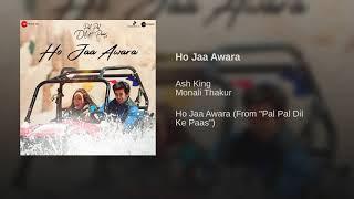 Ho Jaa Awara Full Song - Pal Pal Dil Ke Paas   Karan Deol   Ash King, Monali Thakur   Audio   2019