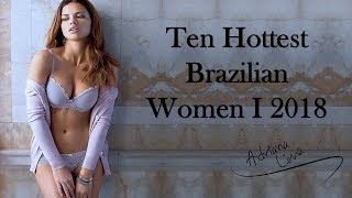 Ten Hottest Brazilian Women I 2018