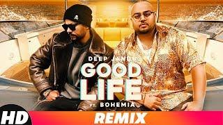 Good Life (Remix) | Deep Jandu Ft Bohemia | Sukh Sanghera | Latest Remix Songs 2018