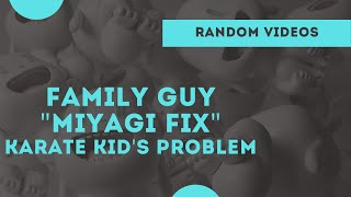 "Family guy - ""miyagi fix"" karate kid's problem"