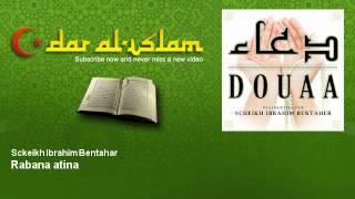 Sckeikh Ibrahim Bentahar - Rabana atina