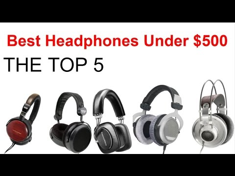 Best Headphones Under $500 Dollars (2018)The Top 5