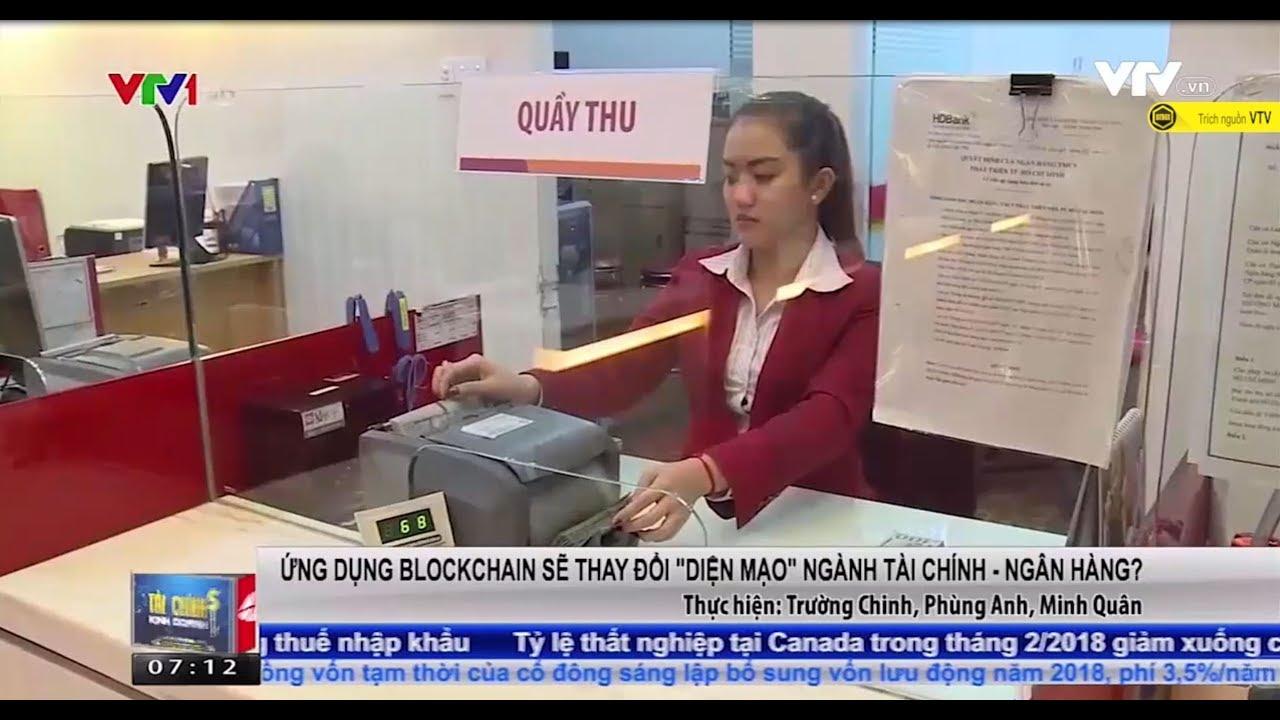 |BitBox| Ngân hàng Việt Nam sẽ ứng dụng công nghệ Blockchain vào tài chính – Bản tin VTV