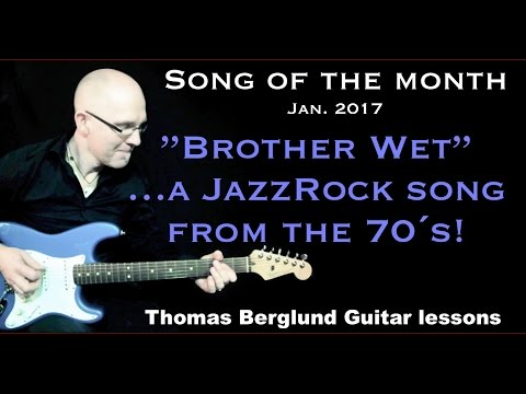 "Song of the Month - ""Brother Wet"" ...a Jazzrock tune from the 70´s - Guitar lesson"