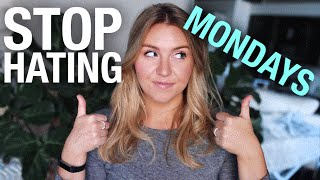 3 Ways To STOP HATING MONDAYS
