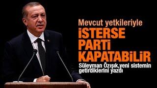 Süleyman ÖZIŞIK  Bu sistem mi diktatörlük getirecek