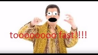 PPAP but a little bit faster every time he says 'P'