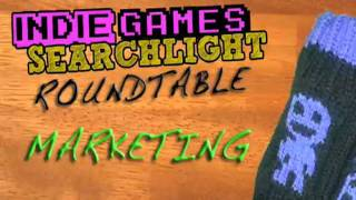 Indie Games Searchlight Roundtable: Marketing
