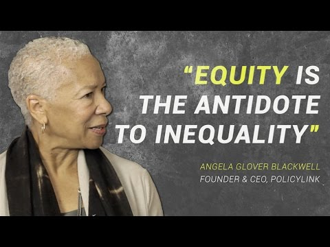 Angela Glover Blackwell: Equity is not a zero sum game
