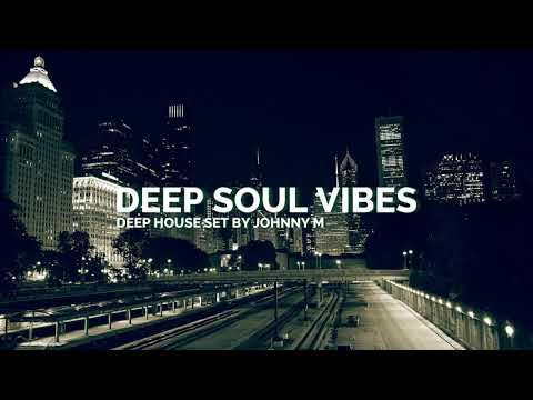 Deep Soul Vibes | Deep House Set | 2017 Mixed By Johnny M