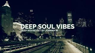 Deep Soul Vibes   Deep House Set   2017 Mixed By Johnny M